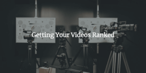 Getting Your Videos Ranked