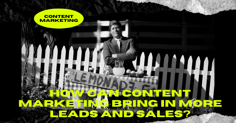 How Can Content Marketing Bring in More Leads and Sales?